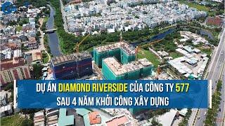 Thực tế tiến độ dự án Diamond Riverside sau 4 năm khởi công | CAFELAND