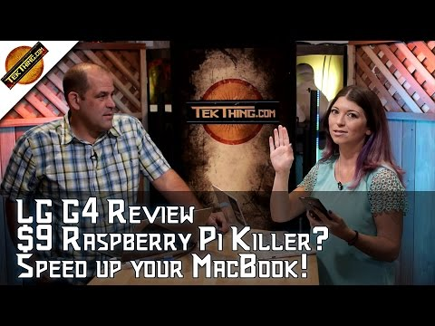 TekThing 19: LG G4 Review, $9 Raspberry Pi Killer?!? Best Dehumidifier, Speed Up Your MacBook!