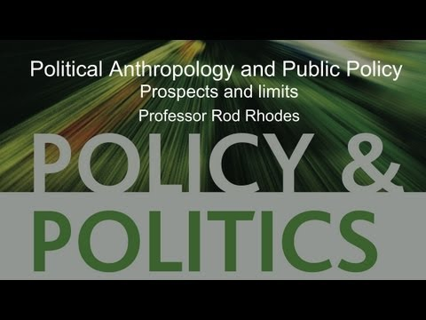Political Anthropology and Public Policy : Prospects and limits - Professor Rod Rhodes