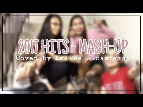 2017 HITS MASH-UP (Vlog style) | Philippines | Cover By Kyline Alcantara