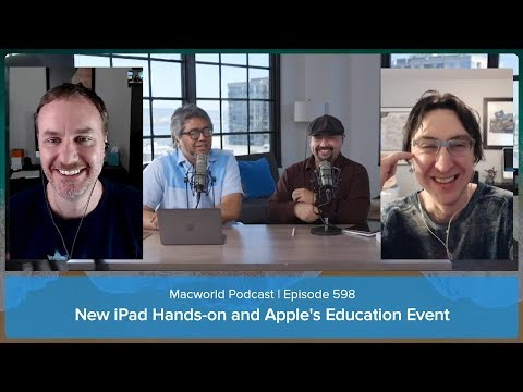 New iPad Hands-on and Apple's Education Event | Macworld Podcast Ep. 598