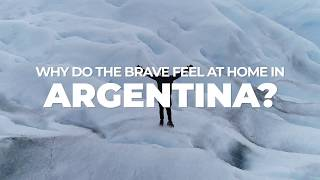 Argentina - Why do the brave feel at home in