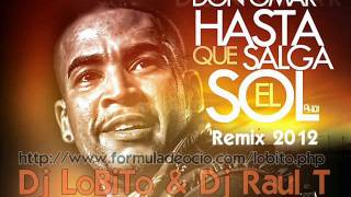 Don Omar - Hasta Que Salga El Sol (LoBiTo & Raul.T Private Remix 2012)