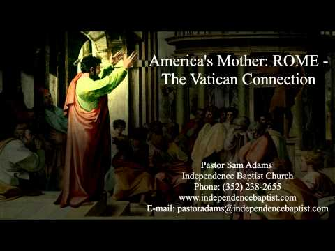 The Vatican Connection: Babylon America's Mother, ROME