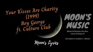 ♪ Your Kisses Are Charity (1999) - Boy George & Culture Club ♪ | Lyrics | Moon's Music Channel