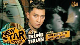 Một Bước Yêu Vạn Dặm Đau (Cover) - Trung Thuận  | Gala Nhạc Việt - Newstar Cafe Acoustic #3