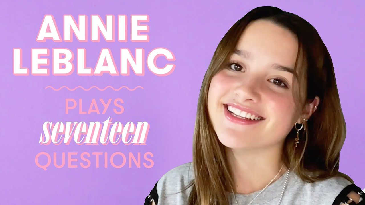 Annie LeBlanc Reveals if She's Still Dating Asher Angel, Her Celeb Crush, and More | 17 Questions