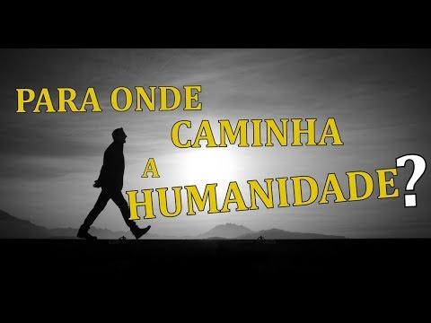 🔴 PARA ONDE CAMINHA A HUMANIDADE?
