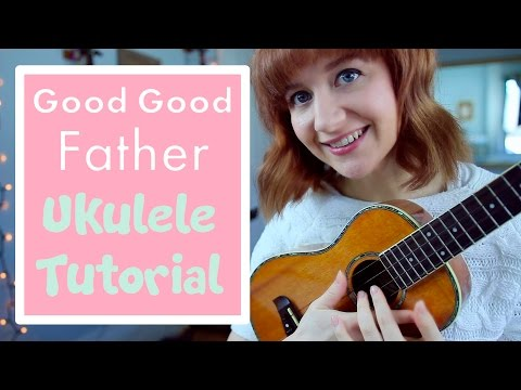 Good Good Father - Chris Tomlin (EASY UKULELE TUTORIAL)