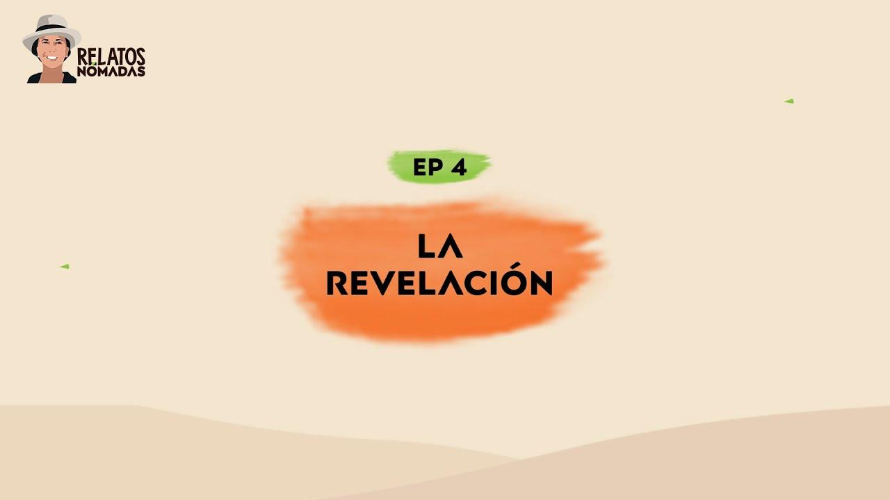 Relatos Nómadas por Valentina Quintero I Ep. 04 La Revelación