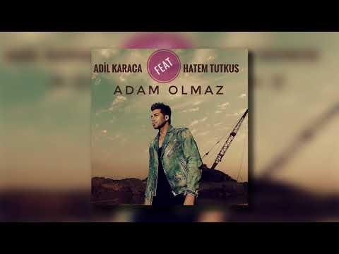 Adil Karaca  - Adam Olmaz feat Hatem Tutkus