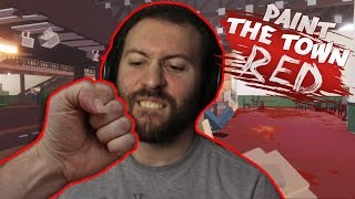 Paint the Town Red Part 1: ALL THE VIOLENCE!!! YEEEESSSSSSSS!!!