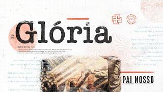 Glória | Pai Nosso - Ep. 06