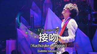 L'Arc~en~Ciel - 接吻 (Kuchizuke / Seppun) | Subtitle Indonesia | L'ArChristmas LIVE 2018
