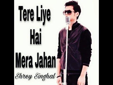 Tere Liye Hai Mera Jahan     Shrey Singhal    Official Teaser 2018