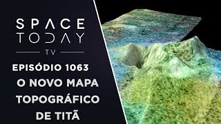 O Novo Mapa Topográfico de Titã - Space Today TV Ep.1063