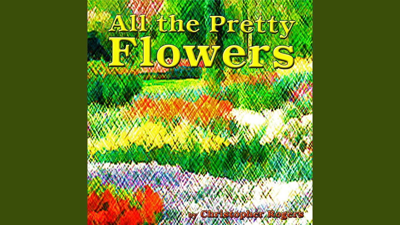 All The Pretty Flowers Youtube