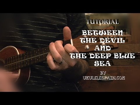Between The Devil and the Deep Blue Sea - Tutorial Ukelele
