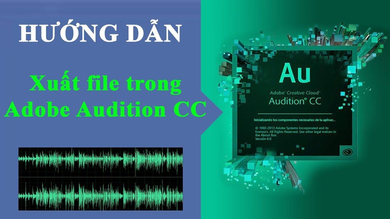 Hướng dẫn xuất file trong Adobe Audition CC 2018  ✔️