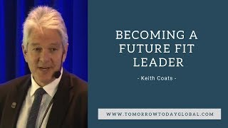 Becoming a future fit leader -  Keith Coats