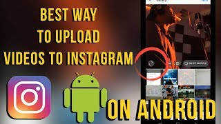 The Best way to upload a video to Instagram on any Android