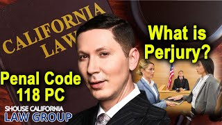 California Perjury Laws | Penal Code 118