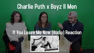Charlie Puth Ft  Boyz II Men | If You Leave Me Now Audio Reaction | The Millennial Chisme