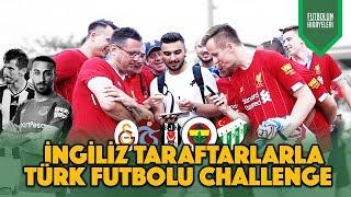 İNGİLİZLERE TÜRK TAKIMLARINI VE TÜRK FUTBOLCULARI SORDUK  FB, GS, Beşiktaş, Trabzonspor, Bursaspor