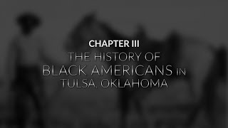 Tulsa Race Massacre: Chapter 3; The History of Black Americans in Tulsa, Oklahoma