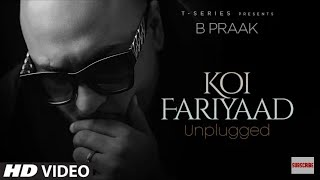 KOI FARIYAAD Unplugged   B PRAAK   Lyrics   Full Song   Latest Punjabi Songs   2020  