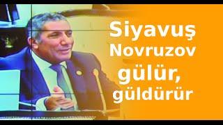 Siyavuş Novruzovun sözləri deputatları güldürdü...