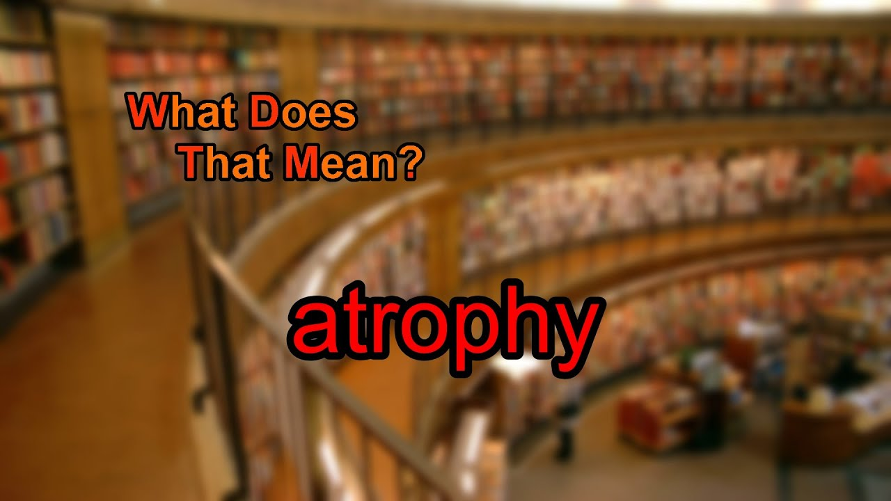 What is atrophy mean