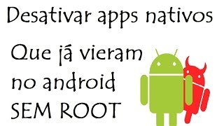 Como Desativar apps nativos (Que já vieram no android) - (Sem Root)