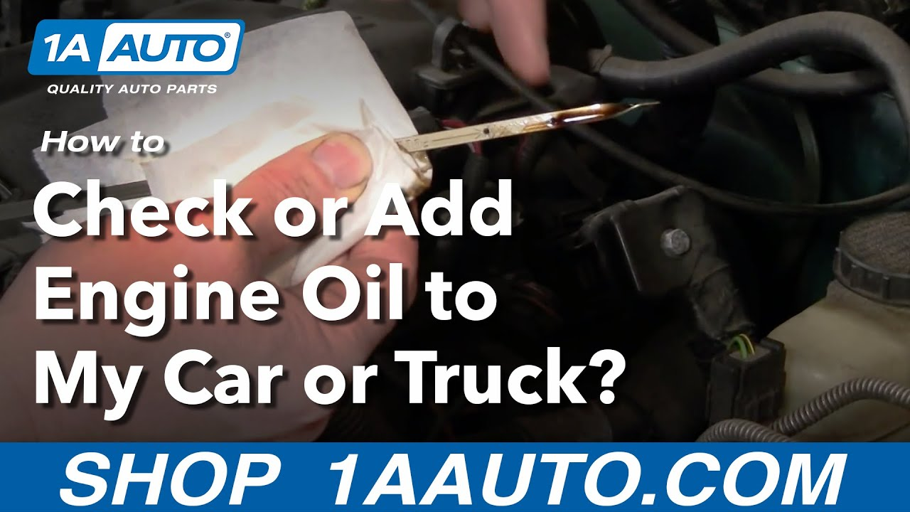 Auto repair how do i check or add engine oil to my car or for What motor oil do i need for my car