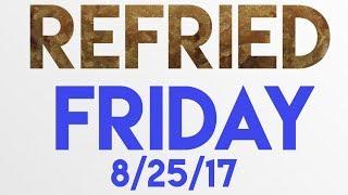 Refried Friday 8/25/17