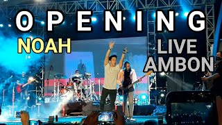 Opening NOAH Live In Ambon | Topeng, Hidup Untukmu Mati Tanpamu, Separuh Aku | 09/11/2019