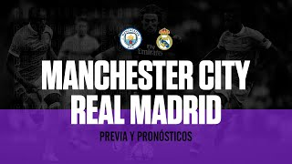 MANCHESTER CITY vs REAL MADRID | Previa y Pronósticos de la Champions League
