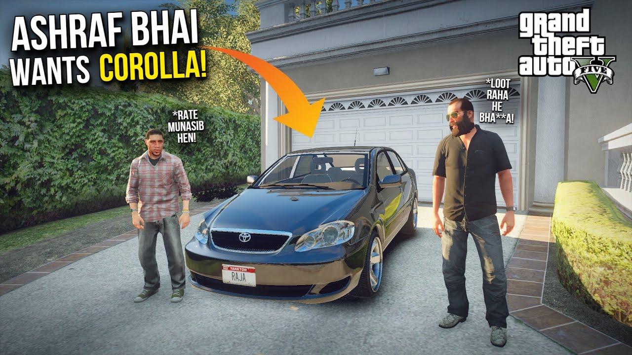 ASHRAF BHAI WANTS COROLLA! | TOYOTA COROLLA 2005 | GTA 5 MODS PAKISTAN