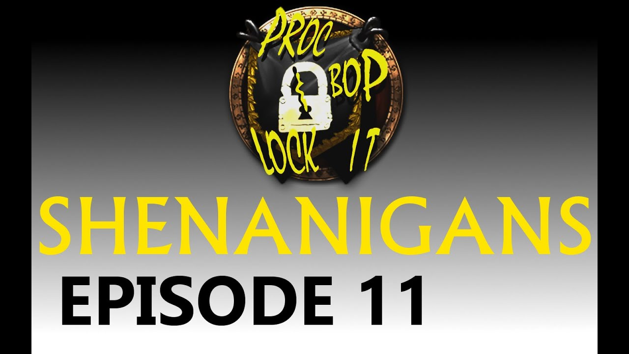 Proc bop and lock it shenanigans episode 11 youtube for Ep ptable queue proc