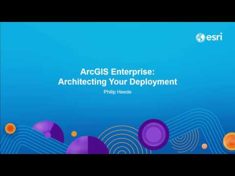ArcGIS Enterprise: Architecting Your Deployment