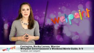 Contagion, Bucky Larson, and Warrior: Wetpaint Entertainment's Weekend Movie Guide, 9/9