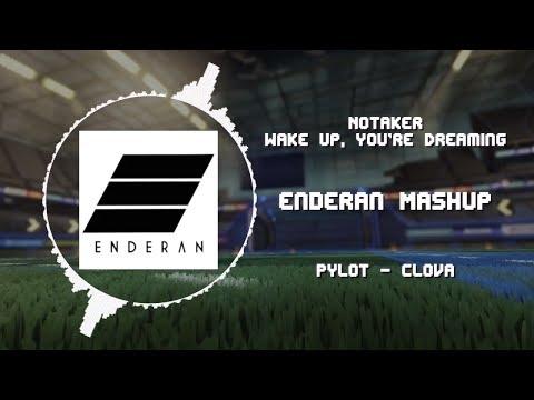 Notaker - Wake Up, You're Dreaming VS PYLOT - Clova ~ [Enderan Mashup]