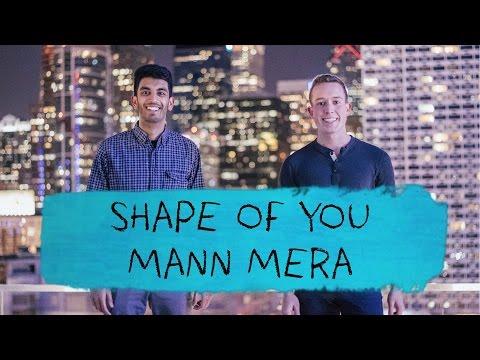 Shape of You / Mann Mera - Masala Mashups
