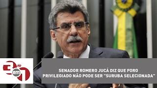 """Senador Romero Jucá diz que foro privilegiado não pode ser """"suruba selecionada"""""""