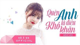 Quên Anh Là Điều Khó Khăn -  Võ Ê Vo (Official Lyrics Video)