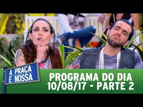 A Praça é Nossa (10/08/17) - Parte 2