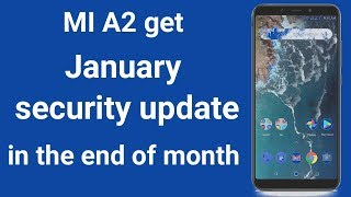 MI A2 will get january security update in the end of the month