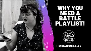 Why You Need a Battle Playlist! | It's Not a Trumpet