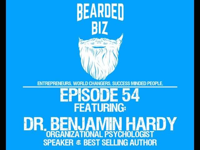 Bearded Biz Show - Ep. 54 - Dr Benjamin Hardy - 'Personality Isn't Permanent' drops on 6/16/20