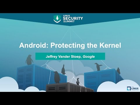 Android: Protecting the Kernel by Jeffrey Vander Stoep, Google